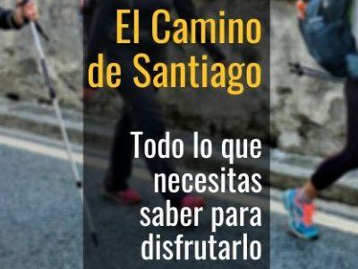 """""""El Camino de Santiago"""" Todo lo que necesitas saber para disfrutarlo"""